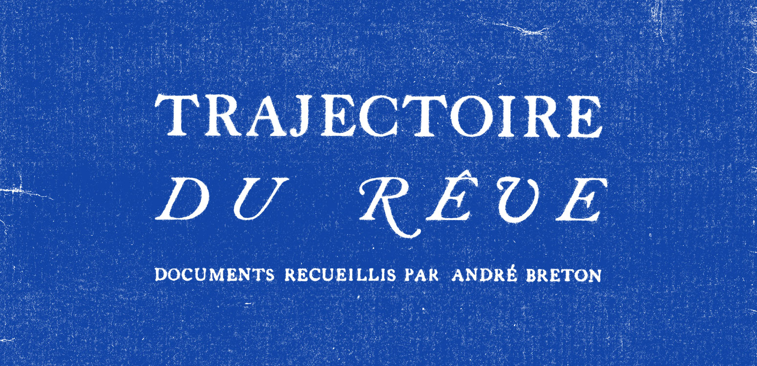 Trajectoire du Rêve - Documents Recueillis dar André Breton